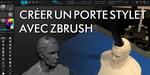 Créer un porte-stylet avec ZBrush