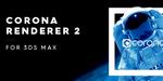 Corona Renderer 2 disponible pour 3ds Max