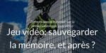 Patrimoine : un colloque sur la préservation des jeux vidéo le 11 décembre à Paris
