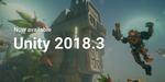 Unity 2018.3 est de sortie
